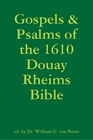 The Gospels and Psalms from the REAL Douay Rheims Bible of 1610